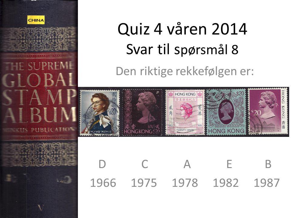 Quiz 4 våren 2014 Svar til s pørsmål 8 Den riktige rekkefølgen er: D C A E B 1966 1975 1978 1982 1987