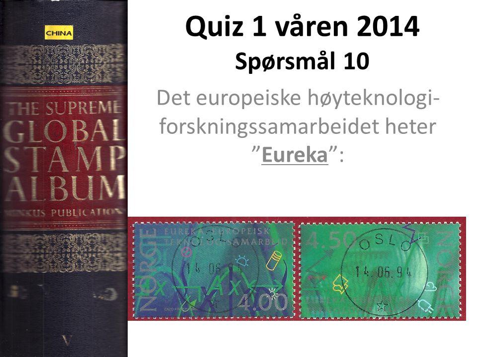 Quiz 1 våren 2014 Spørsmål 10 Det europeiske høyteknologi- forskningssamarbeidet heter Eureka :