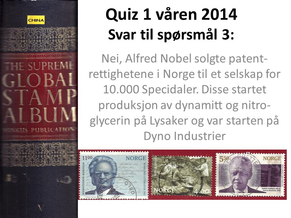 Quiz 1 våren 2014 Svar til spørsmål 4: Den tyske fredsforsker og -aktivisten Carl von Ossietzky (1889-1938) fikk fredsprisen i 1936.