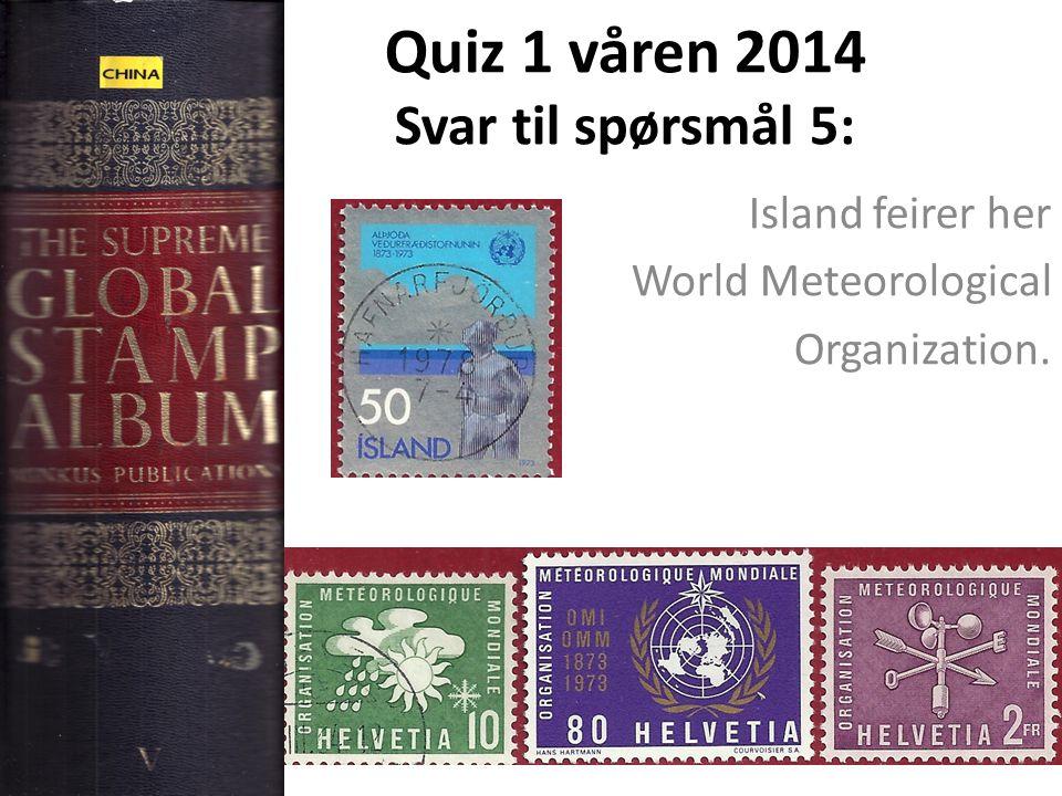 Quiz 1 våren 2014 Svar til spørsmål 5: Island feirer her World Meteorological Organization.