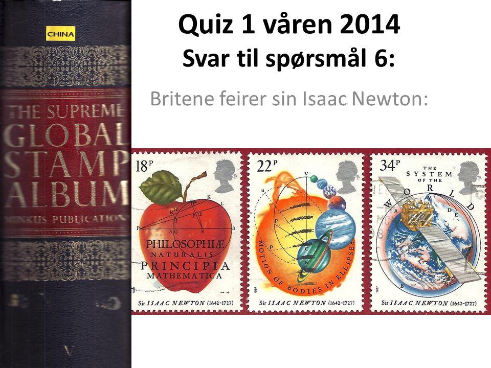 Quiz 1 våren 2014 Svar til spørsmål 6: Britene feirer sin Isaac Newton: