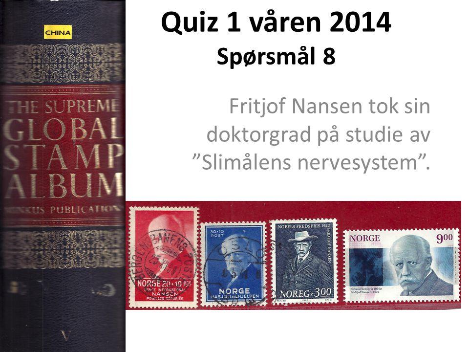 Quiz 1 våren 2014 Spørsmål 8 Fritjof Nansen tok sin doktorgrad på studie av Slimålens nervesystem .