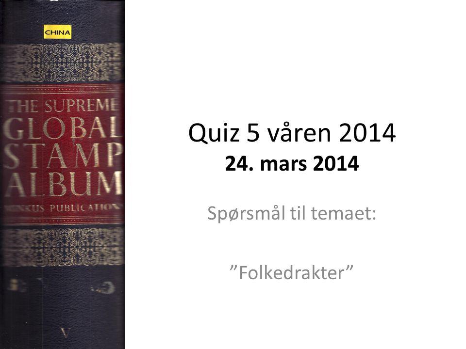 Quiz 5 våren 2014 24. mars 2014 Spørsmål til temaet: Folkedrakter