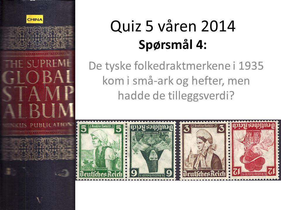 Quiz 5 våren 2014 Spørsmål 4: De tyske folkedraktmerkene i 1935 kom i små-ark og hefter, men hadde de tilleggsverdi