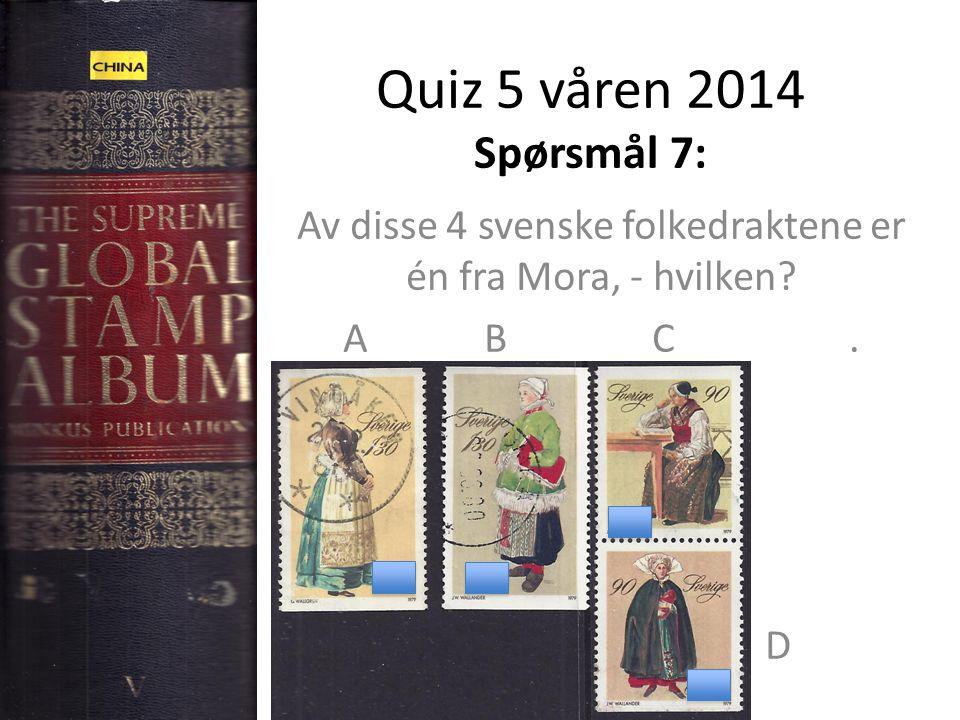 Quiz 5 våren 2014 Spørsmål 7: Av disse 4 svenske folkedraktene er én fra Mora, - hvilken.