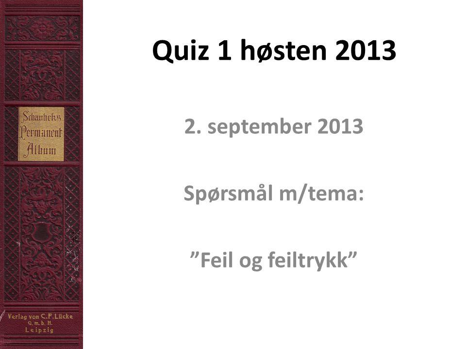 Quiz 1 høsten 2013 2. september 2013 Spørsmål m/tema: Feil og feiltrykk