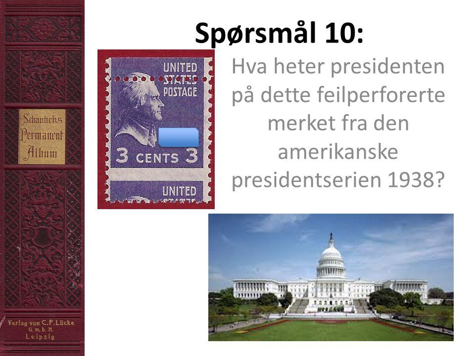 Spørsmål 10: Hva heter presidenten på dette feilperforerte merket fra den amerikanske presidentserien 1938?