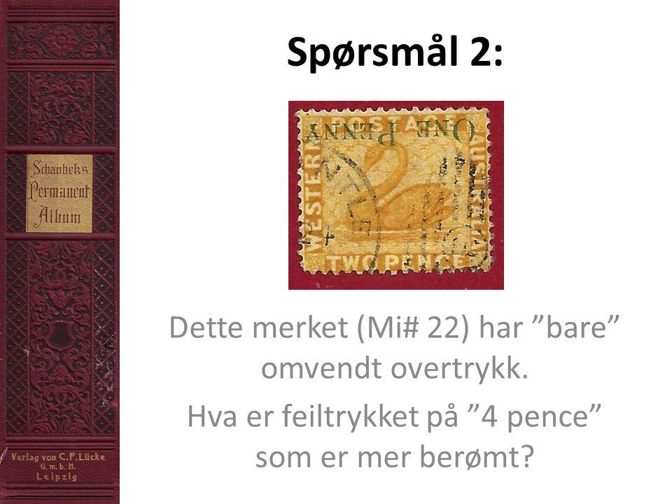 Spørsmål 2: Dette merket (Mi# 22) har bare omvendt overtrykk.