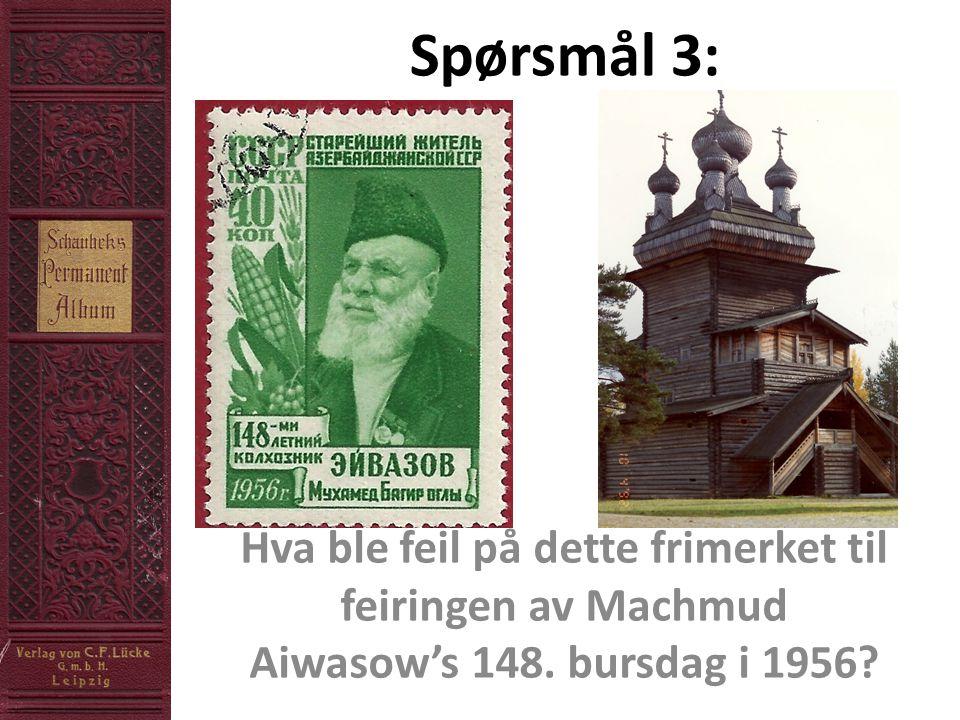 Spørsmål 3: Hva ble feil på dette frimerket til feiringen av Machmud Aiwasow's 148. bursdag i 1956