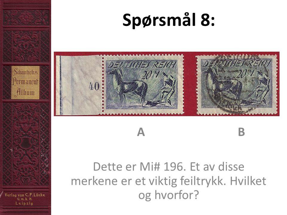 Spørsmål 8: A B Dette er Mi# 196. Et av disse merkene er et viktig feiltrykk. Hvilket og hvorfor?