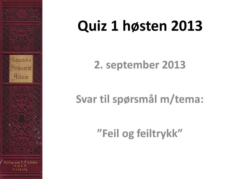 """Quiz 1 høsten 2013 2. september 2013 Svar til spørsmål m/tema: """"Feil og feiltrykk"""""""