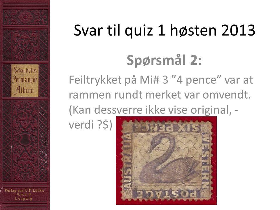 """Svar til quiz 1 høsten 2013 Spørsmål 2: Feiltrykket på Mi# 3 """"4 pence"""" var at rammen rundt merket var omvendt. (Kan dessverre ikke vise original, - ve"""
