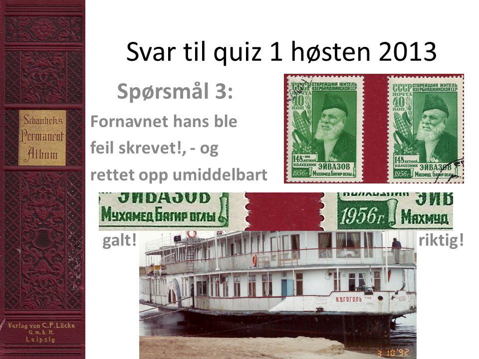 Svar til quiz 1 høsten 2013 Spørsmål 4: I 1961 ble det utgitt nye merker, men fordi det antatte fødsels- året 1836 ikke kunne verifiseres, ble det satt inn et ? !
