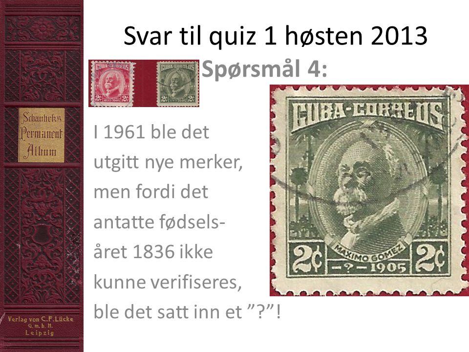 Svar til quiz 1 høsten 2013 Spørsmål 4: I 1961 ble det utgitt nye merker, men fordi det antatte fødsels- året 1836 ikke kunne verifiseres, ble det sat