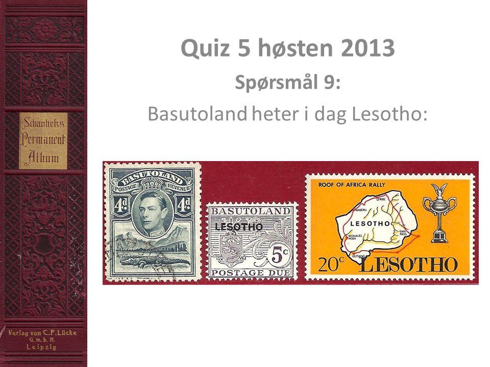 Quiz 5 høsten 2013 Spørsmål 9: Basutoland heter i dag Lesotho: