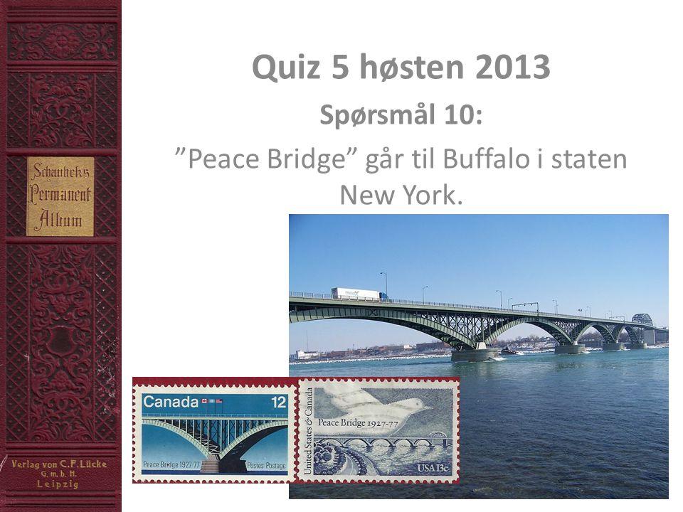 Quiz 5 høsten 2013 Spørsmål 10: Peace Bridge går til Buffalo i staten New York.