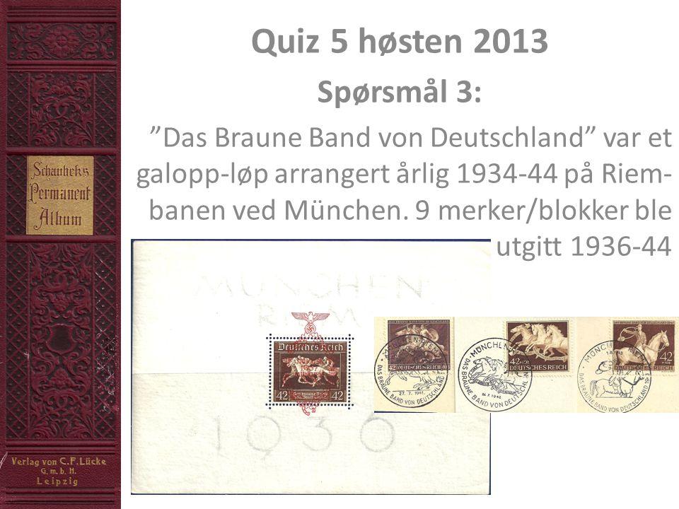 Quiz 5 høsten 2013 Spørsmål 3: Das Braune Band von Deutschland var et galopp-løp arrangert årlig 1934-44 på Riem- banen ved München.