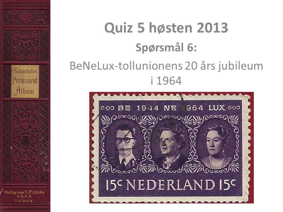 Quiz 5 høsten 2013 Spørsmål 6: BeNeLux-tollunionens 20 års jubileum i 1964