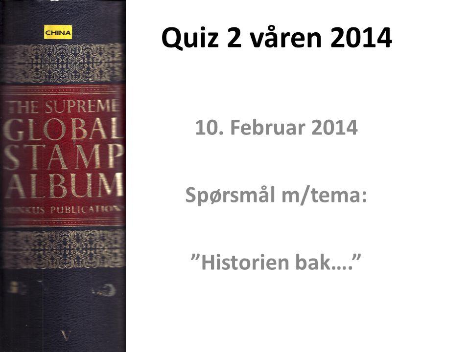 """Quiz 2 våren 2014 10. Februar 2014 Spørsmål m/tema: """"Historien bak…."""""""