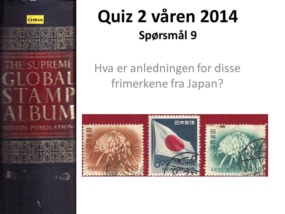 Quiz 2 våren 2014 Spørsmål 9 Hva er anledningen for disse frimerkene fra Japan?