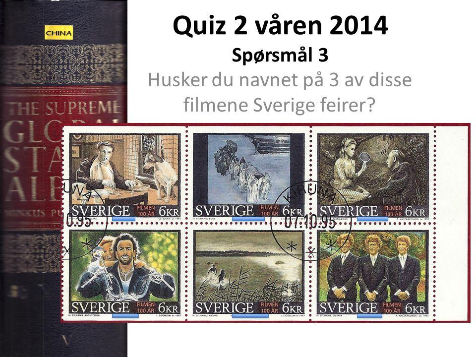 Quiz 2 våren 2014 Spørsmål 3 Husker du navnet på 3 av disse filmene Sverige feirer?