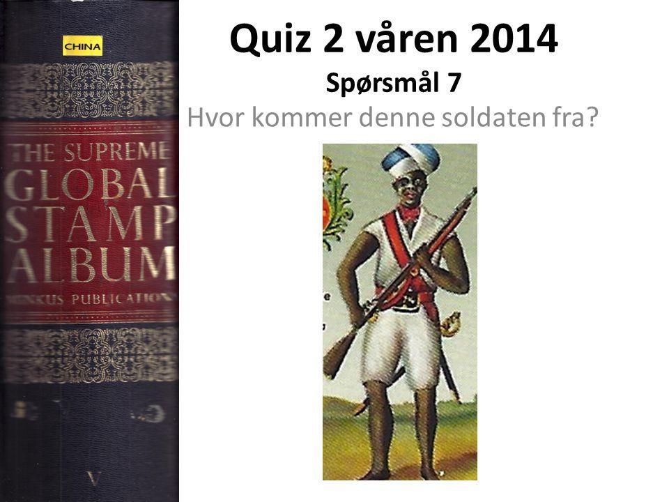 Quiz 2 våren 2014 Spørsmål 7 Hvor kommer denne soldaten fra?