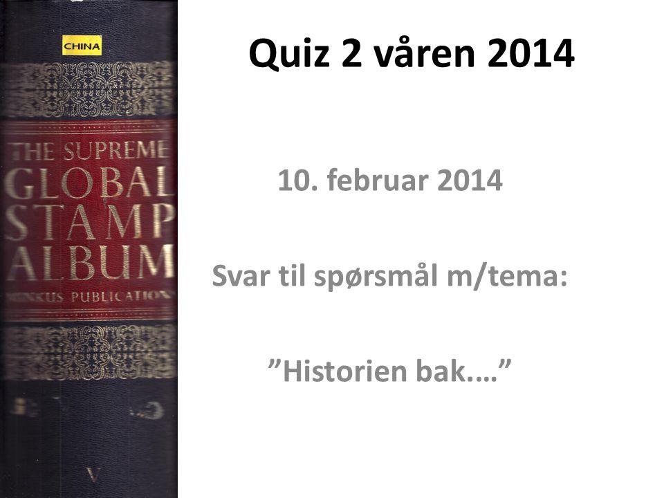 """Quiz 2 våren 2014 10. februar 2014 Svar til spørsmål m/tema: """"Historien bak.…"""""""