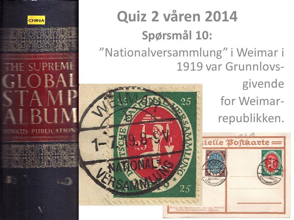 "Quiz 2 våren 2014 Spørsmål 10: ""Nationalversammlung"" i Weimar i 1919 var Grunnlovs- givende for Weimar- republikken."