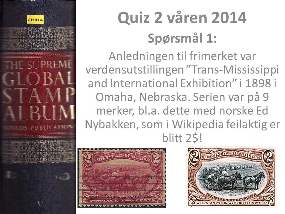 """Quiz 2 våren 2014 Spørsmål 1: Anledningen til frimerket var verdensutstillingen """"Trans-Mississippi and International Exhibition"""" i 1898 i Omaha, Nebra"""