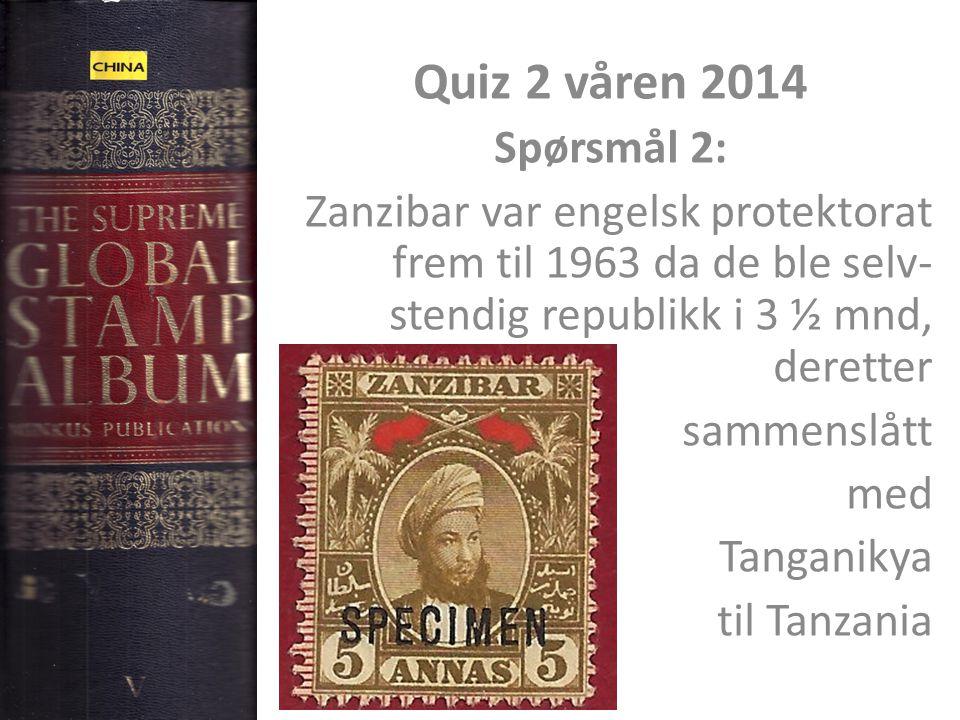 Quiz 2 våren 2014 Spørsmål 2: Zanzibar var engelsk protektorat frem til 1963 da de ble selv- stendig republikk i 3 ½ mnd, deretter sammenslått med Tan