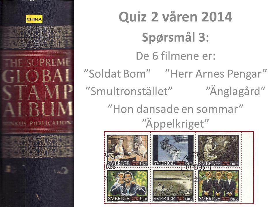 """Quiz 2 våren 2014 Spørsmål 3: De 6 filmene er: """"Soldat Bom"""" """"Herr Arnes Pengar"""" """"Smultronstället"""" """"Änglagård"""" """"Hon dansade en sommar"""" """"Äppelkriget"""""""