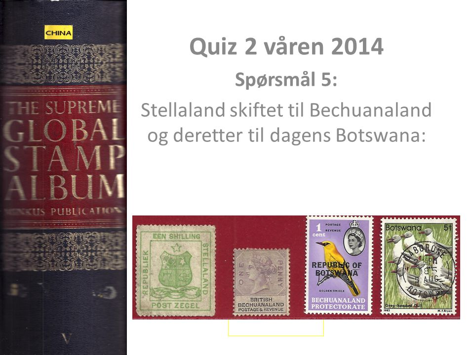 Quiz 2 våren 2014 Spørsmål 5: Stellaland skiftet til Bechuanaland og deretter til dagens Botswana: