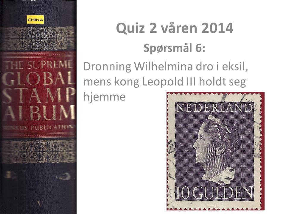 Quiz 2 våren 2014 Spørsmål 6: Dronning Wilhelmina dro i eksil, mens kong Leopold III holdt seg hjemme