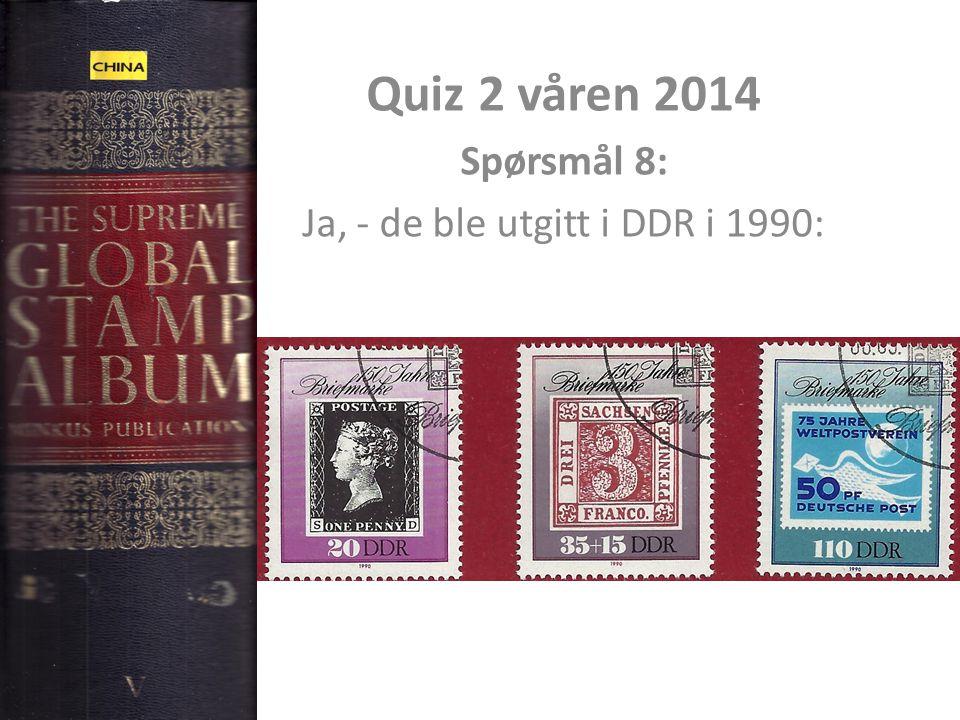 Quiz 2 våren 2014 Spørsmål 8: Ja, - de ble utgitt i DDR i 1990: