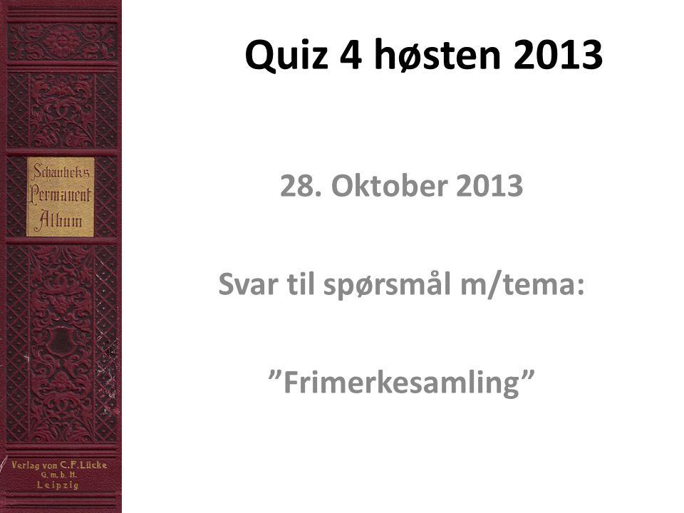 Quiz 4 høsten 2013 28. Oktober 2013 Svar til spørsmål m/tema: Frimerkesamling