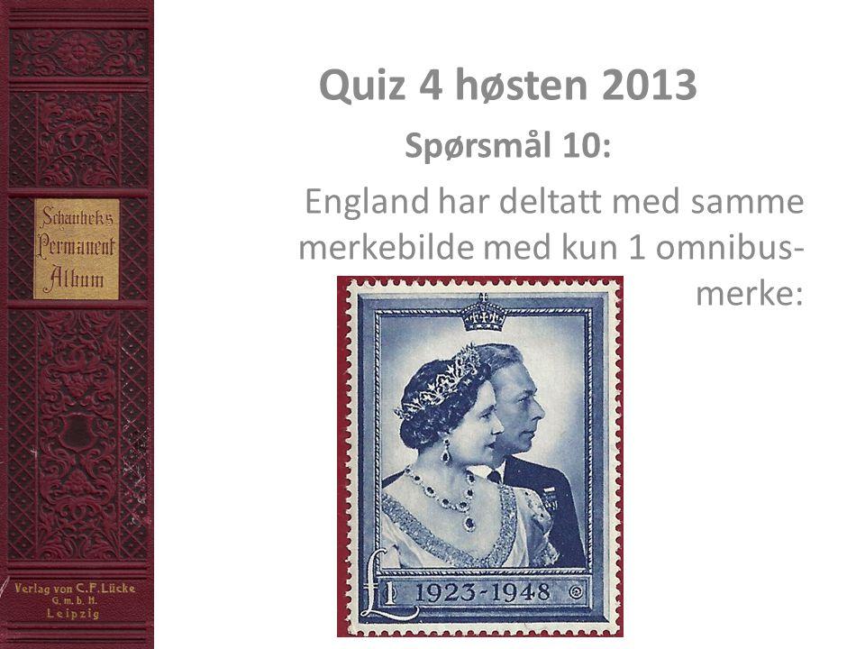 Quiz 4 høsten 2013 Spørsmål 10: England har deltatt med samme merkebilde med kun 1 omnibus- merke: