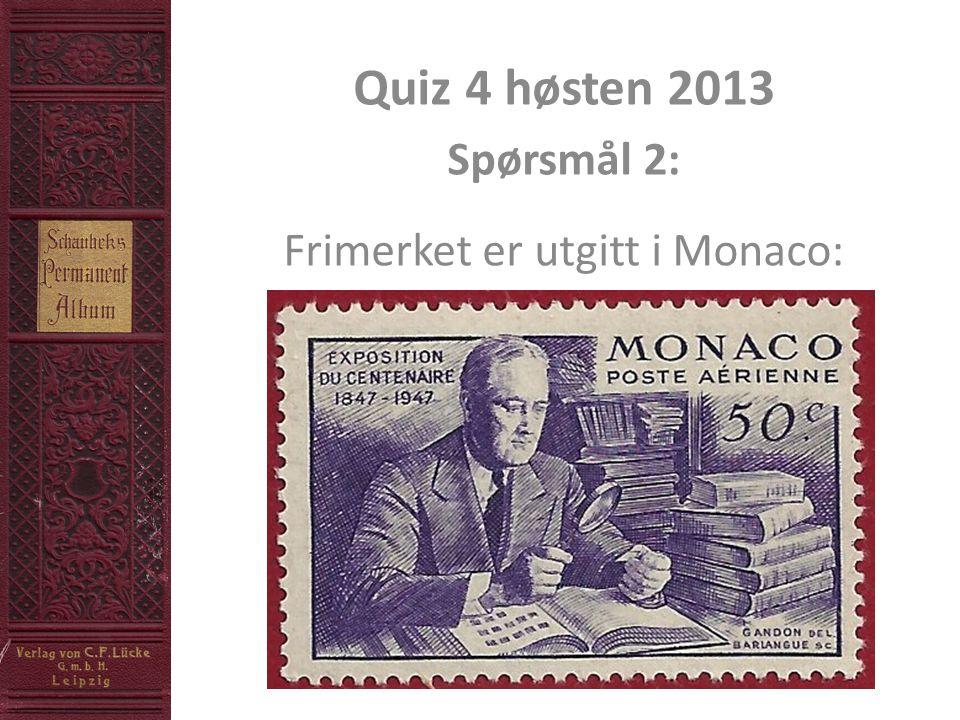 Quiz 4 høsten 2013 Spørsmål 2: Frimerket er utgitt i Monaco: