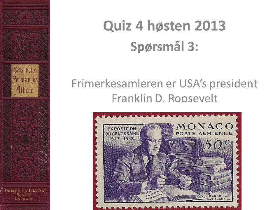 Quiz 4 høsten 2013 Spørsmål 3: Frimerkesamleren er USA's president Franklin D. Roosevelt