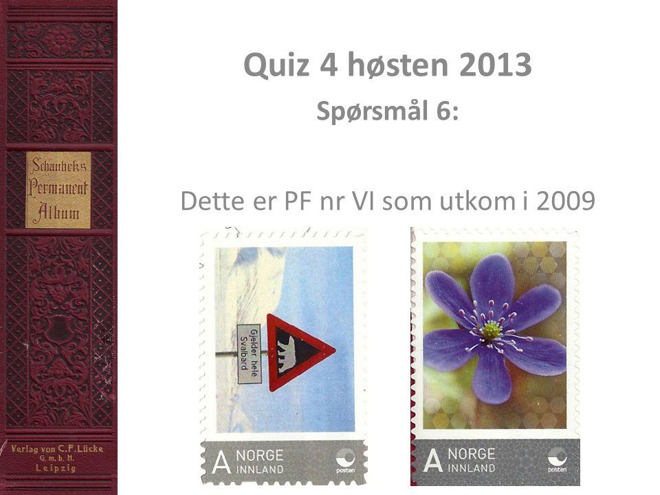 Quiz 4 høsten 2013 Spørsmål 6: Dette er PF nr VI som utkom i 2009