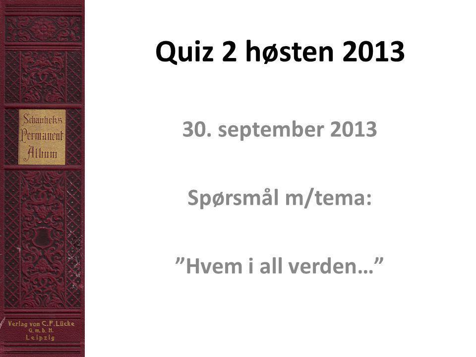 Quiz 2 høsten 2013 30. september 2013 Spørsmål m/tema: Hvem i all verden…