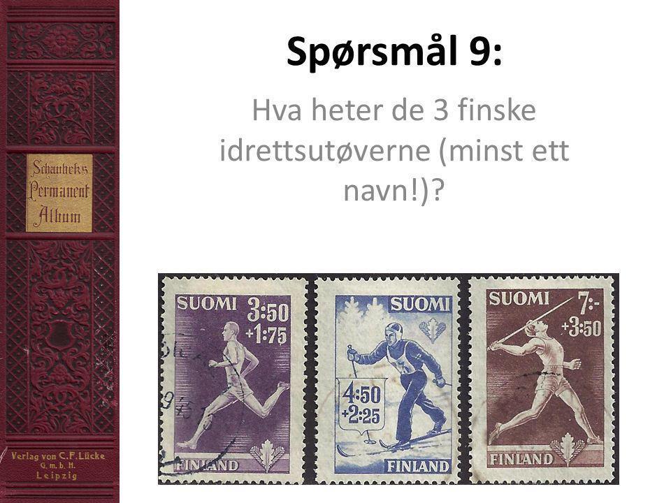 Spørsmål 9: Hva heter de 3 finske idrettsutøverne (minst ett navn!)?