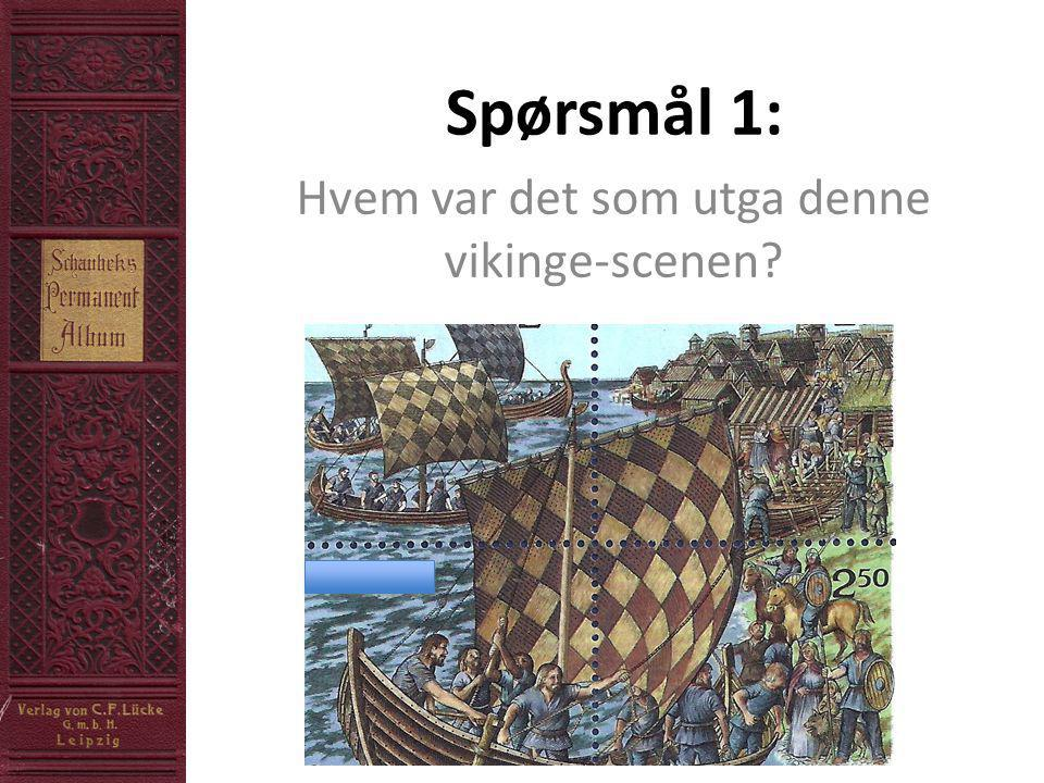 Spørsmål 1: Hvem var det som utga denne vikinge-scenen