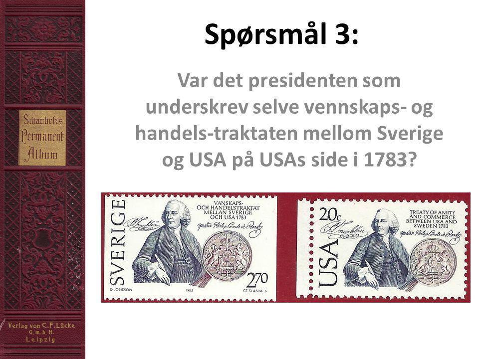 Spørsmål 3: Var det presidenten som underskrev selve vennskaps- og handels-traktaten mellom Sverige og USA på USAs side i 1783?