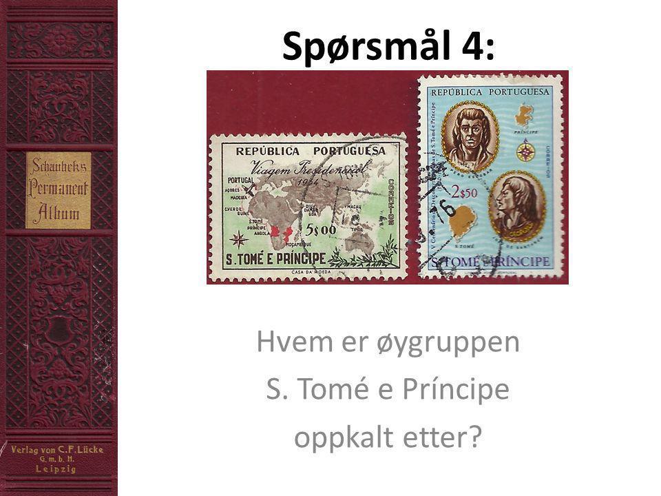 Spørsmål 4: Hvem er øygruppen S. Tomé e Príncipe oppkalt etter