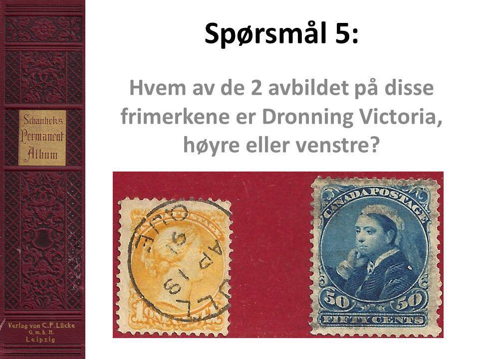 Spørsmål 5: Hvem av de 2 avbildet på disse frimerkene er Dronning Victoria, høyre eller venstre