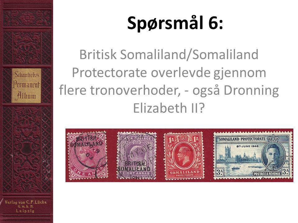 Spørsmål 6: Britisk Somaliland/Somaliland Protectorate overlevde gjennom flere tronoverhoder, - også Dronning Elizabeth II