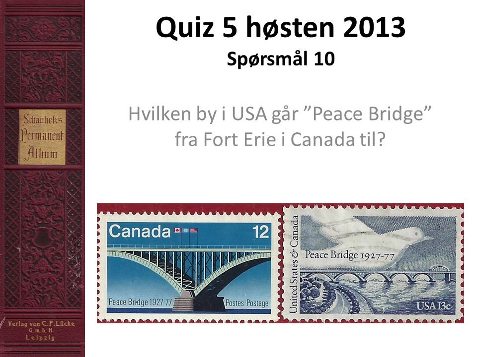 Quiz 5 høsten 2013 Spørsmål 10 Hvilken by i USA går Peace Bridge fra Fort Erie i Canada til?