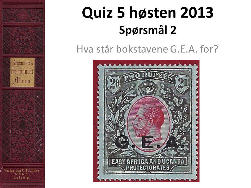 Quiz 5 høsten 2013 Spørsmål 2 Hva står bokstavene G.E.A. for?