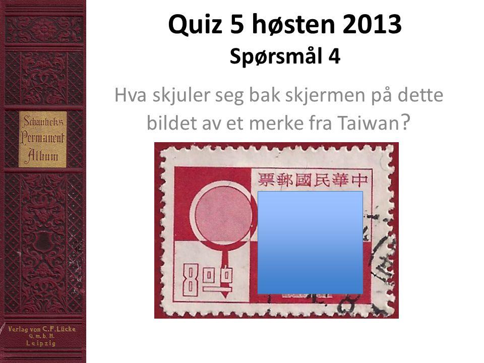 Quiz 5 høsten 2013 Spørsmål 4 Hva skjuler seg bak skjermen på dette bildet av et merke fra Taiwan ?