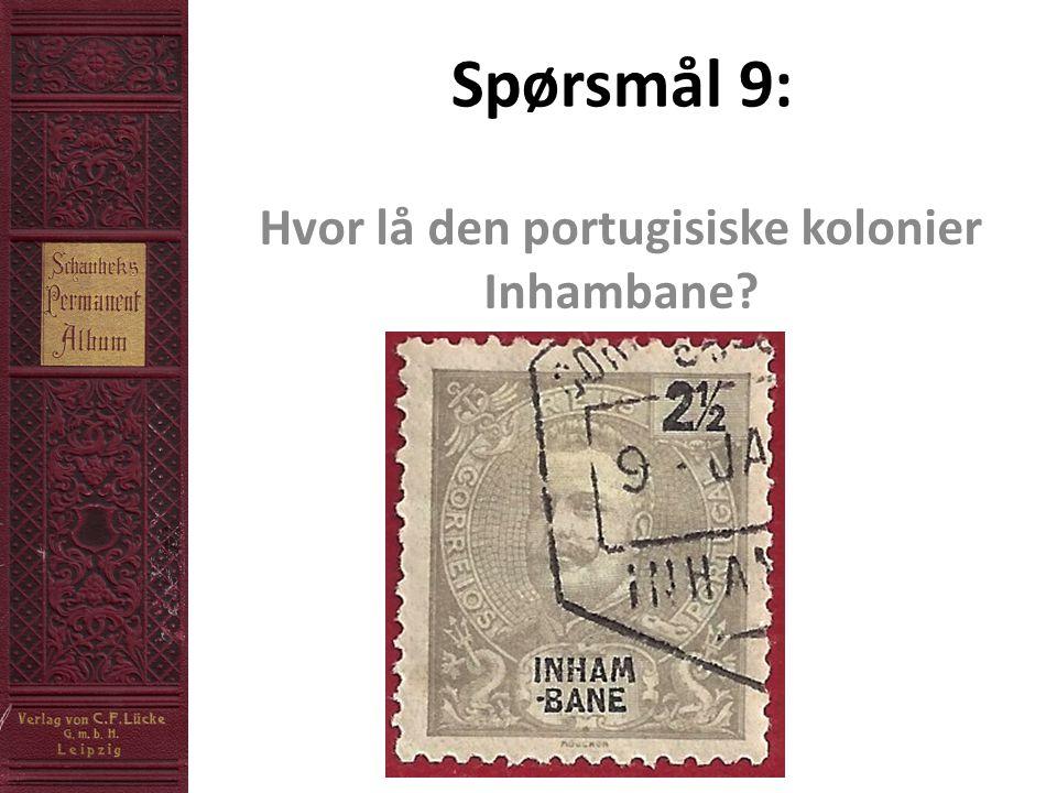 Spørsmål 9: Hvor lå den portugisiske kolonier Inhambane